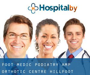 FOOT MEDIC PODIATRY & ORTHOTIC CENTRE Hillfoot